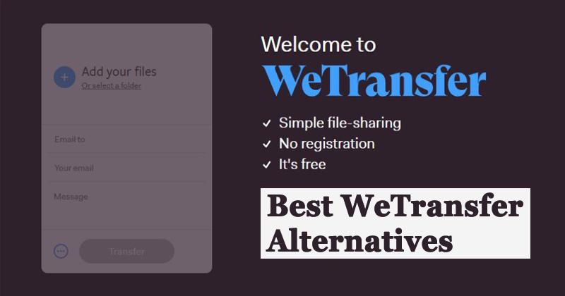 5 Best WeTransfer Alternatives to Send Large Files Online
