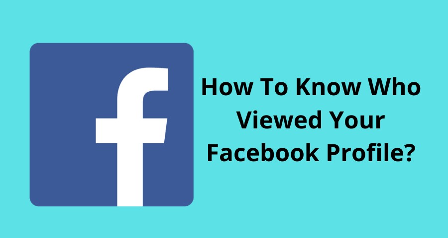 Can You See Who Views Your Facebook 2021
